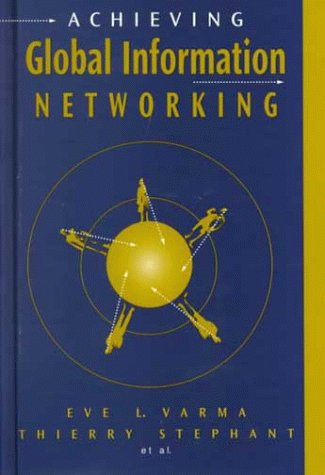 Achieving Global Information Networking: Eve L. Varma,