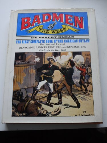 Badmen of the West: The First Complete Book of the American Outlaw