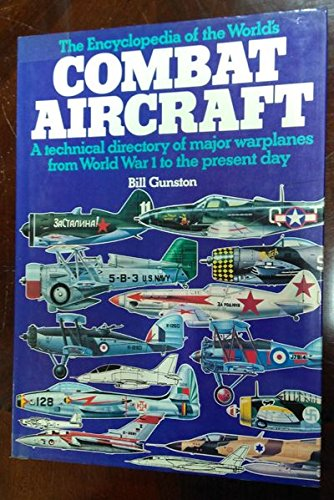 The Encyclopedia of the World's Combat Aircraft: Bill Gunston
