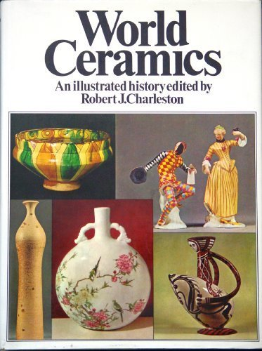 World Ceramics: An Illutrated History: Robert J Charlston, Editor