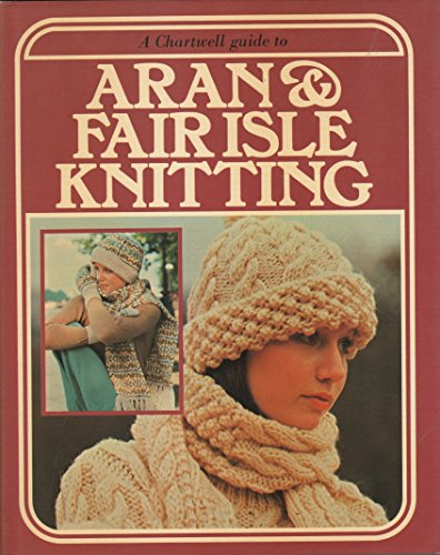 9780890091104: A Chartwell Guide to Aran and Fair Isle Knitting