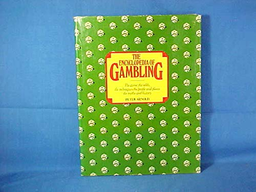 9780890091791: The encyclopedia of gambling: The game, the odds, the techniques, the people and places, the myths and history