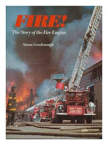 FIRE! The Story of the Fire Engine: GOODENOUGH, SIMON