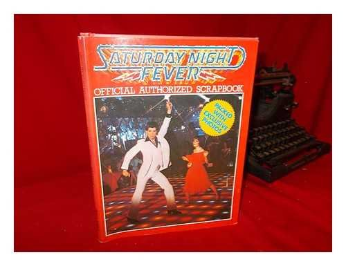 9780890092101: Saturday night fever : official authorized scrapbook / [copy editors, Sue Byrom and Lee Moore ; art direction, George Snow ; design assistant, Kevin Sparrow ; typesetting, Nick Lumsden]
