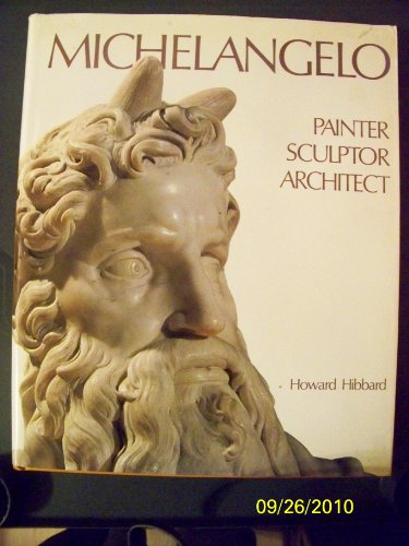 Michelangelo: Painter, Sculptor, Architect: Hibbard, Howard