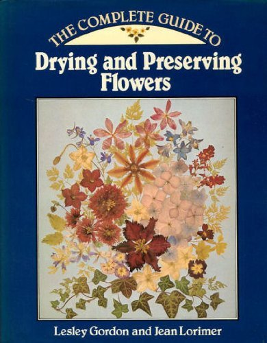 9780890095621: The Complete Guide to Drying and Preserving Flowers