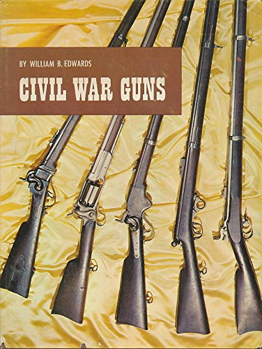 Civil War Guns: The complete story of Federal and Confederate small arms: design, manufacture, ...