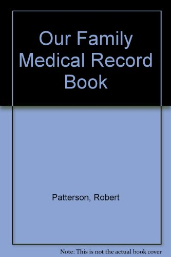 Our Family Medical Record Book: Patterson, Robert
