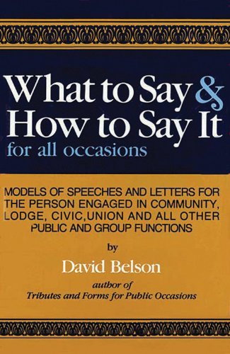 What to Say & How To Say It: For All Occasions: Belson, David