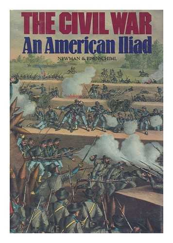 The Civil War: The American Iliad as Told by Those Who Lived It.: EISENSCHIML, Otto, and NEWMAN, ...