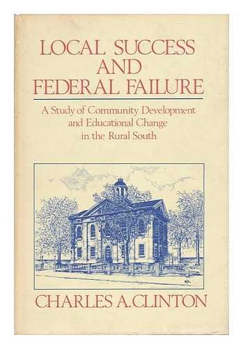 Local Success and Federal Failure: A Study of Community Development and Educational Change in the...