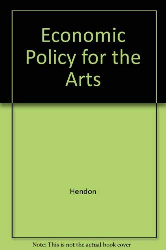 ECONOMIC POLICY FOR THE ARTS.: Hendon, William S., James L. Shanahan and Alice J. MacDonald. (...