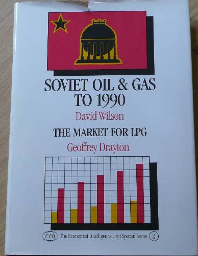 Soviet Oil and Gas to 1990; and The Market for LPG in the 1980s: Wilson, David; and Geoffrey ...