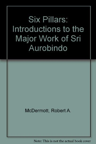 9780890120019: Six Pillars: Introductions to the Major Work of Sri Aurobindo ([South and Southeast Asia studies])