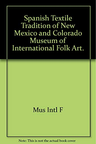 9780890131138: Spanish textile tradition of New Mexico and Colorado, Museum of International Folk Art (Series in Southwestern culture)