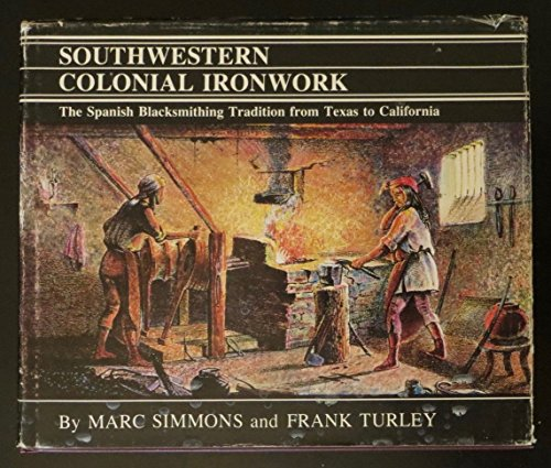 9780890131275: Southwestern colonial ironwork: The Spanish blacksmithing tradition from Texas to California (Series in Southwestern culture)