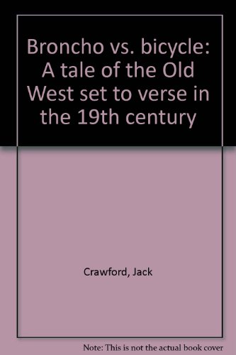 Broncho vs. bicycle: A tale of the Old West set to verse in the 19th century: Crawford, Jack