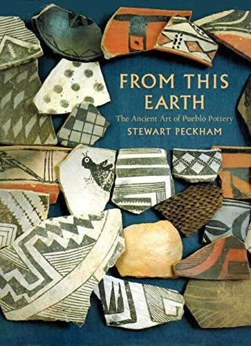 From This Earth: The Ancient Art of Pueblo Pottery: Peck, Mary; Peckham, Stewart