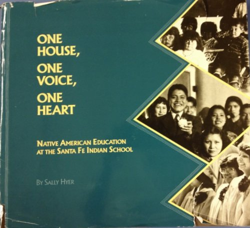 One House, One Voice, One Heart: Native American Education at the Santa Fe Indian School: Hyer, ...