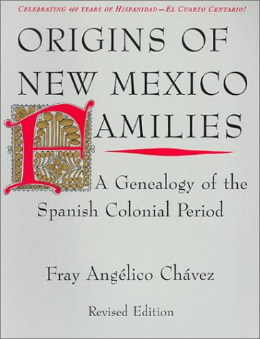 Origins of New Mexico Families: A Genealogy of the Spanish Colonial Period: Angelico Chavez