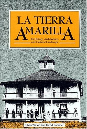 9780890132418: La Tierra Amarilla: Its History, Architecture, and Cultural Landscape