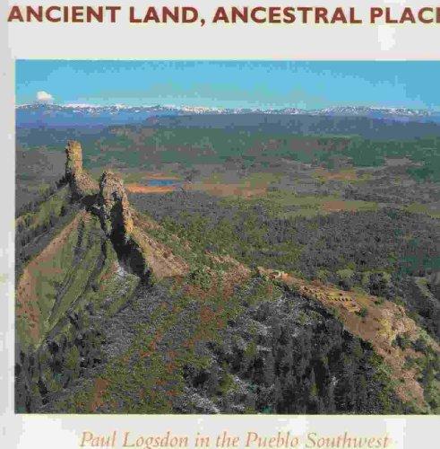 Ancient Land Ancestral Places: Paul Logsdon in the Pueblo Southwest: Lekson, Stephen H.