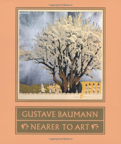 Gustave Baumann: Nearer to Art: Krause, Martin F.;