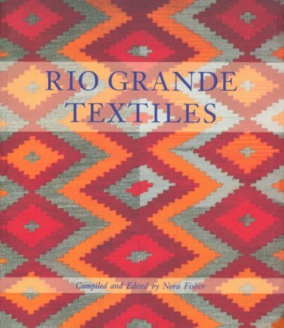 Rio Grande Textiles: A New Edition of Spanish Textile Tradition of New Mexico and Colorado