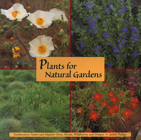 Plants for Natural Gardens: Southwestern Native and Adaptive Trees, Shrubs, Wildflowers, and Grasses