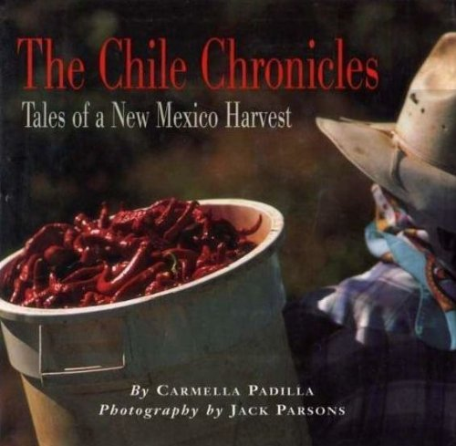The Chile Chronicles; Tales of a New Mexico Harvest: Padilla, Carmela, Photography By Jack Parsons