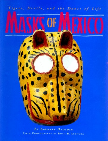 9780890133255: Masks of Mexico: Tigers, Devils, and the Dance of Life