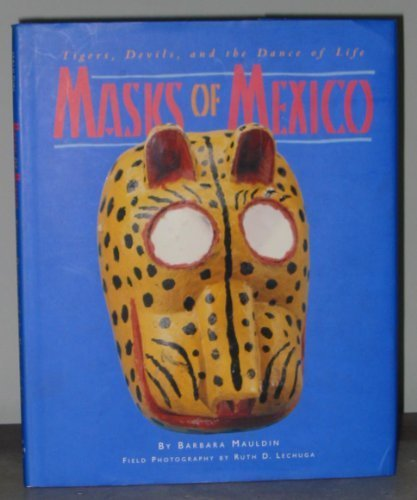 9780890133293: Masks of Mexico: Tigers, Devils, and the Dance of Life