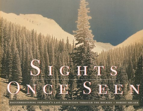 Sights Once Seen: Daguerreotyping Fremont's Last Expedition Through the Rockies (Signed Copy):...