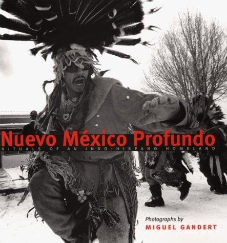 Nuevo Mexico Profundo: Rituals Of An Indo-hispano Homeland.: Gandert, Miguel A. (photographs); ...