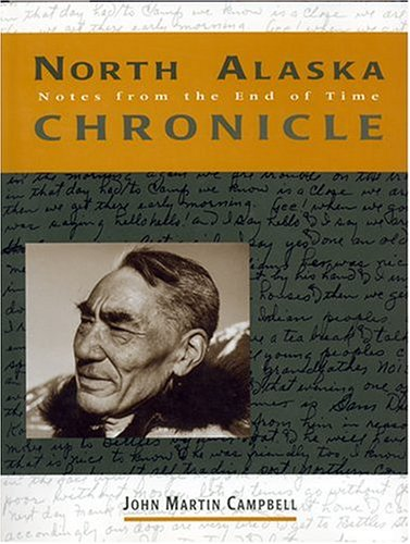 North Alaska Chronicles: Notes from the End of Time: Campbell, J.M