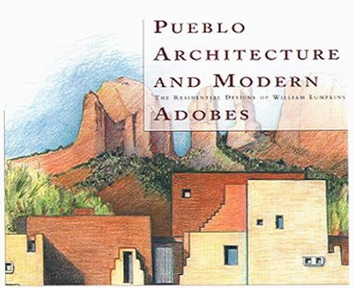 Pueblo Architecture and Modern Adobes: The Residential Designs of William Lumpkins: Traugott, ...