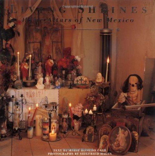 Living Shrines: Home Altars of New Mexico: Cash, Marie Romero,