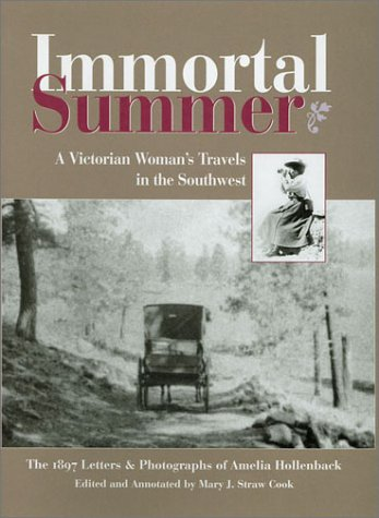 9780890134023: Immortal Summer: A Victorian Woman's Travels in the Southwest: The 1897 Letters and Photographs of Amelia Hollenback