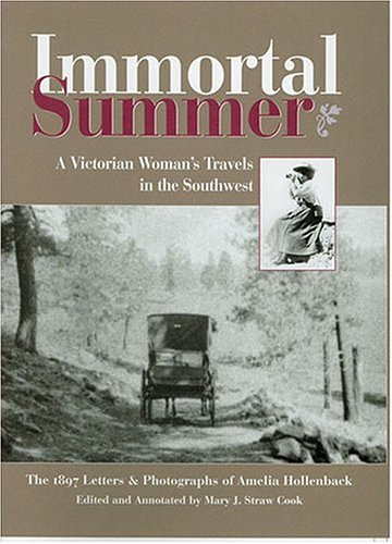9780890134030: Immortal Summer: A Victorian Woman's Travels in the Southwest: The 1897 Letters and Photographs of Amelia Hollenback