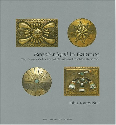 9780890134337: Beesh Ligaii in Balance: The Diane and Sandy Besser Collection of Navajo and Pueblo Silverwork
