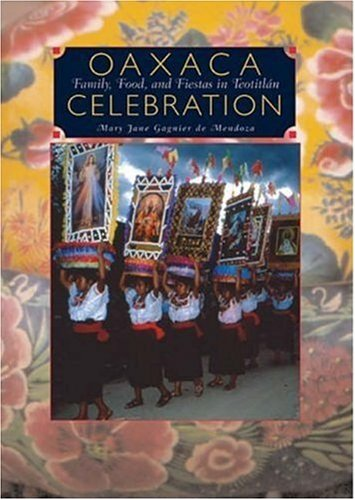 9780890134450: Oaxaca Celebration: Family, Food, and Fiestas in Teotitlán