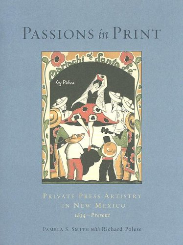 9780890134795: Passions in Print: Private Press Artistry in New Mexico