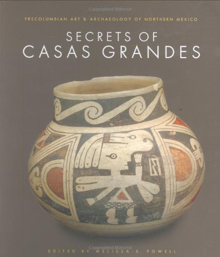 The Secrets of Casas Grandes: Sprehn, Maria, Vanpool, Christine &. Todd