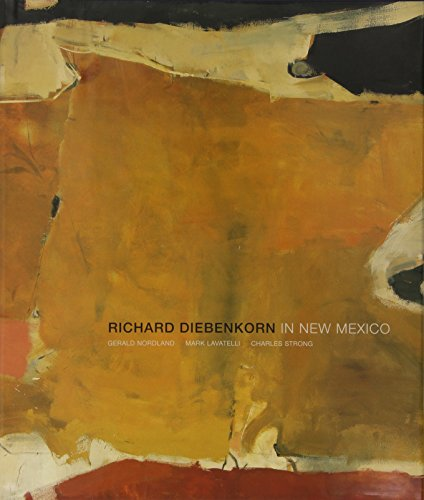 Richard Diebenkorn In New Mexico.: Lavatelli, Mark; Nordland, Gerald & Strong, Charles (essays).