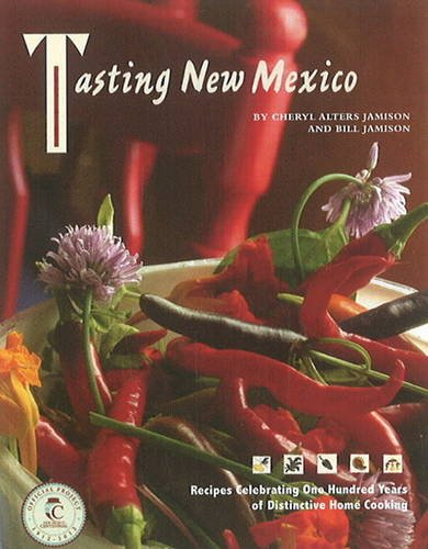 Tasting New Mexico: Recipes Celebrating One Hundred Years of Distinctive Home Cooking (9780890135426) by Cheryl Alters Jamison; Bill Jamison