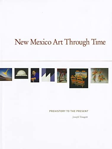 New Mexico Art Through Time: Prehistory to the Present (Hardback): Joseph Traugott