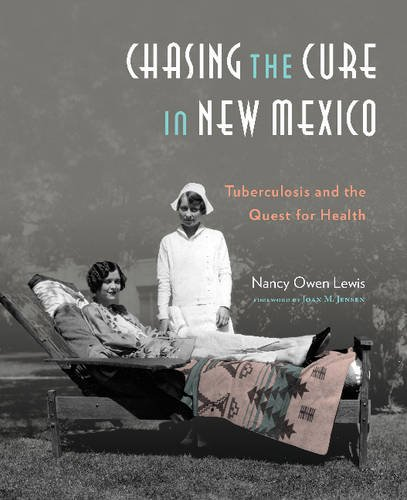 Chasing the Cure in New Mexico: Tuberculosis and the Quest for Health (Hardcover): Nancy Owen Lewis