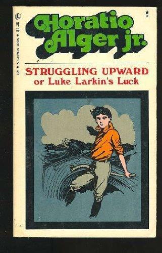 Struggling Upward or Luke Larkin's Luck: Alger, Horatio