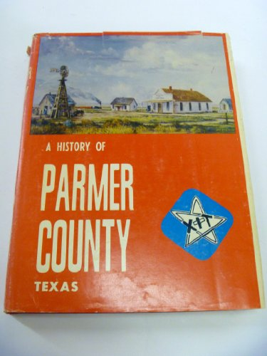 A History of Parmer County, Texas: Parmer County Historical Society