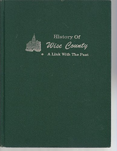 Wise County history: A link with the Past Vol. 1: Wise County Historical Survey Committee